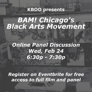 "Chicago's Wall of Respect with text overlayed that reads ""KBOO presents BAM! Chicago's  Black Arts Movement.  Online Panel Discussion Wed, Feb 24 6:30p - 7:30p. Register on Eventbrite for free access to full film and panel"""
