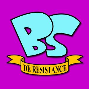 BS de Résistance podcast