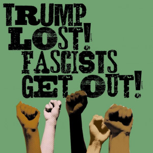 Trump Lost! Fascists Get Out! with fists raised in the air