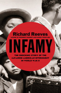 Infamy: The Shocking Story of the Japanese American Internment in World War II  by Richard Reeves